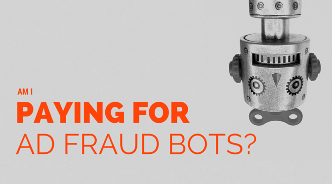 Am I paying for ad fraud bots?