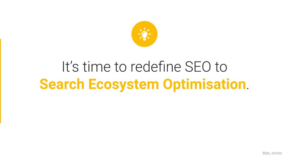It's time to redefine SEO to Search Ecosystem Optimisation