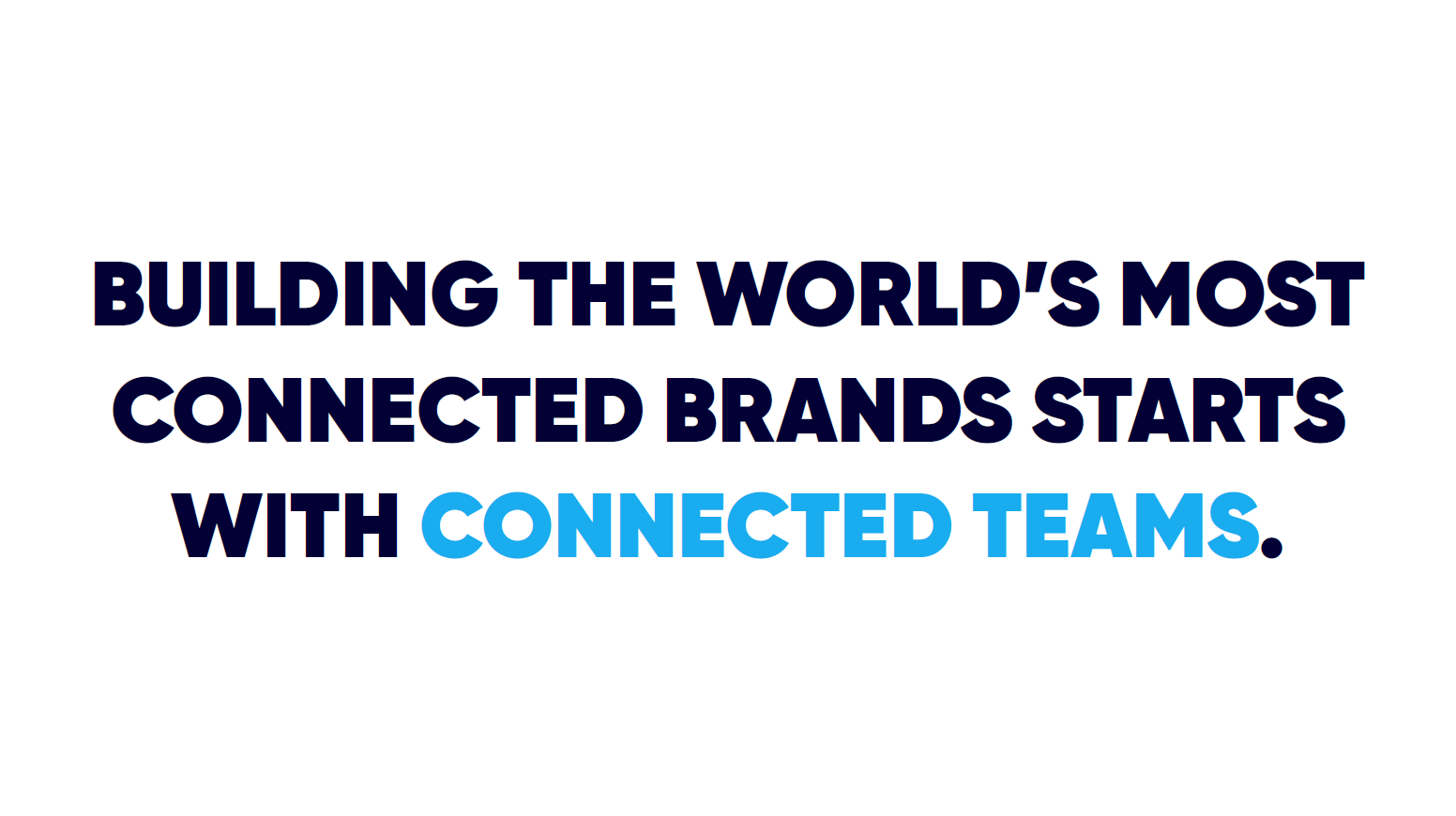 Building the world's most connected brands starts with connected teams